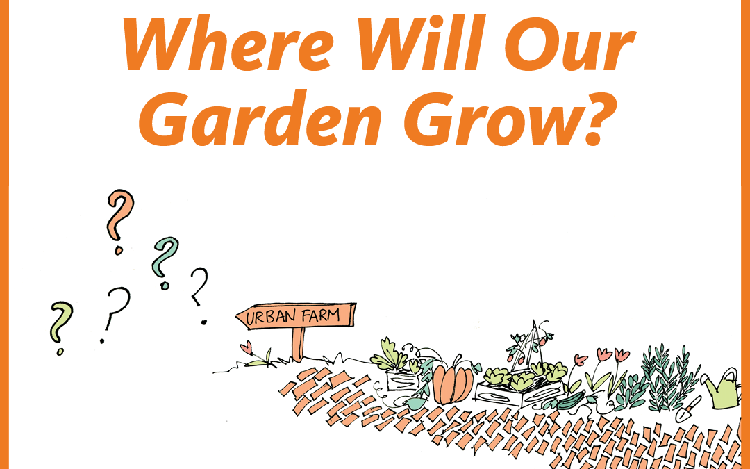Where will our Garden Grow?